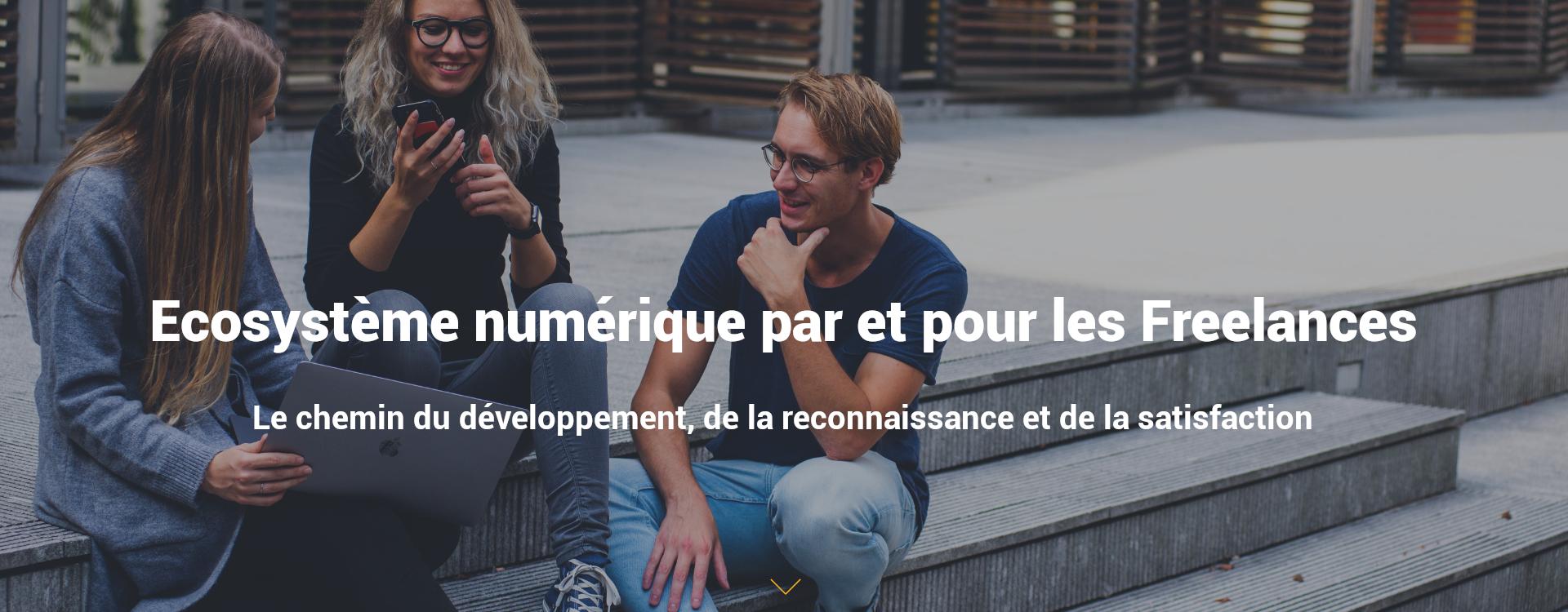 Ecosystème numérique par et pour les Freelances. Le chemin du développement, de la reconnaissance et de la satisfaction.